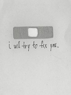 i will try to fix you.