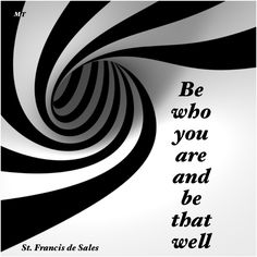 Be who you are and be that well - Saint Francis
