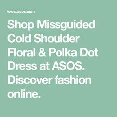 Shop Missguided Cold Shoulder Floral & Polka Dot Dress at ASOS. Dot Dress, Missguided, Fashion Online, Cold Shoulder, Asos, Polka Dots, Floral, Dresses, Vestidos