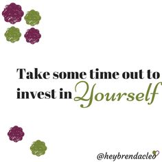 The best investment you could ever make is taking care of yourself: Physically, Mentally, and Spiritually.