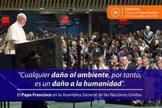 """""""Cualquier daño al ambiente, por tanto, es un daño a la humanidad"""", palabras del Papa Francisco en la #ONU."""