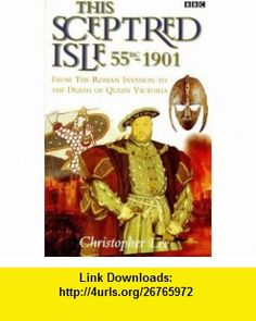 This Sceptred Isle, 55 BC - 1901 From the Roman Invasion to the Death of Queen Victoria (9780140261332) Christopher Lee , ISBN-10: 0140261338  , ISBN-13: 978-0140261332 ,  , tutorials , pdf , ebook , torrent , downloads , rapidshare , filesonic , hotfile , megaupload , fileserve