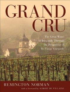 Grand Cru The Great Wines of Burgundy Through the Perspective of Its Finest Vineyards >>> Check out this great product.