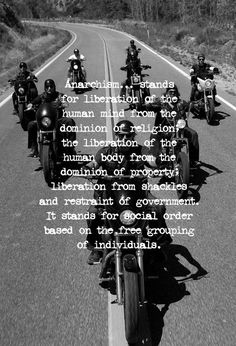 Anarchism.. Sons of Anarchy, SAMCRO, SOA, bikers, brothers, family, great tv, quote, citat, pledge, photo b/w
