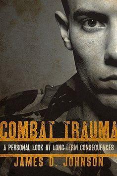 Combat Trauma: A Personal Look at Long-Term Consequences [COMBAT TRAUMA] [Hardcover] by James D.-(Author) Johnson, http://www.amazon.com/dp/B008LBKBIQ/ref=cm_sw_r_pi_dp_BQHUqb04ETYMD