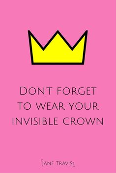 Self esteem quote: Don't forget to wear your invisible crown @michaelsusanno