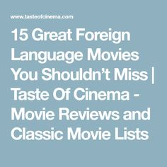 15 Great Foreign Language Movies You Shouldn't Miss | Taste Of Cinema - Movie Reviews and Classic Movie Lists