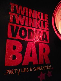 Twinkle Twinkle Vodka Bar.... haha I want this shirt
