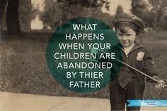 What Happens When Your Children Are Abandoned By Their Father