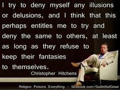 Hitch says it perfectly.  As long as people push their little stories on me, I am going to push back.