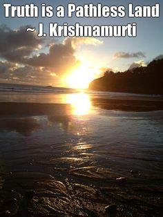 Truth is a Pathless Land ~ J. Krishnamurti