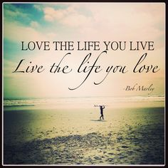 Love the Life you Live...#bobmarley