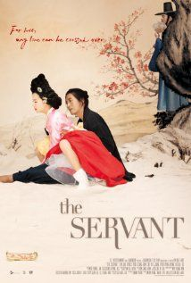 The Servant (2010) ... A servant falls in love with a girl whom his master also desires. Although the girl loves the servant, she also longs to improve her station in life. (02-Jul-2015)