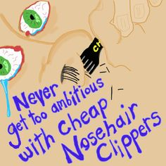Ebenezer Dogfood: never get too ambitious with cheap nosehair clippe...