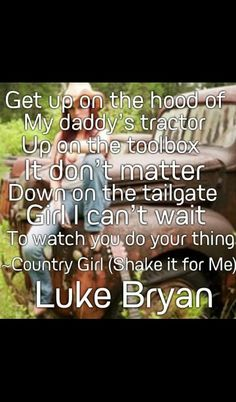 Luke Bryan okay but only cause ya asked!!! And cause I wannna! ;) Shake it for the young buck siting in the honky tonk for the rednecks rocking to break of dawn.