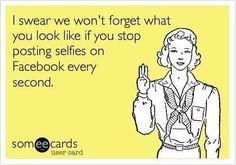 Check out: Funny Ecards - Posting selfies. One of our funny daily memes selection. We add new funny memes everyday! Haha Funny, Hilarious, Funny Stuff, Funny Shit, Crazy Funny, Best Ecards, Just In Case, Just For You, Fail
