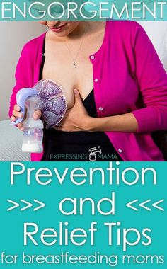 Tips to prevent and relieve breastfeeding engorgement. Expressing Mama.