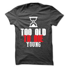 Too Old To Die Young T-Shirts, Hoodies. VIEW DETAIL ==► https://www.sunfrog.com/Funny/Too-Old-To-Die-Young-5324915-Guys.html?41382