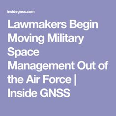 Lawmakers Begin Moving Military Space Management Out of the Air Force | Inside GNSS
