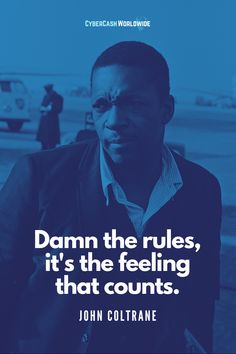 Damn the rules, it's the feeling that counts. [John Coltrane] #johncoltranequotes #inspirationalquote #thetruth #successgoals #successformula #workhard #workfromanywhere #successful #businessmotivation #thebest #keepdoing #internetmarketing #stayfocused #quotepic #motivation #quoteoflife #quotesaboutlife #bepassionate #humpdayvibes #dreams #dreambigger #wealthylife #positivevibes #livingthelife Success Quotes, Life Quotes, Stay Focused, Business Motivation, Positive Vibes, Internet Marketing, Motivationalquotes, Counting, Work Hard