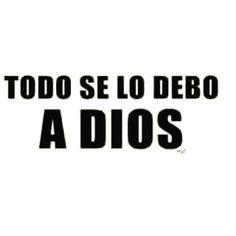 Todo se lo debo a Dios!!
