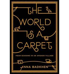The World Is a Carpet: Four Seasons in an Afghan Village (Hardback)