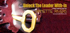 """Workshops by Annette"" presents a Unique Symposium Topic from Annette Rivers: Unlock The Leader With-In. Image shows a key in a keyhole with light beaming outward. For more info, visit: www.annetterivers.com"