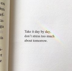 """""""Take it day by day. Don't stress too much about tomorrow."""" Source by katiekosocial The post 25 Great Quotes of Wisdom and Intellect – Motivational Quotes appeared first on Quotes Pin. Poetry Quotes, Wisdom Quotes, Book Quotes, Words Quotes, Wise Words, Quotes To Live By, Sayings, Quotes Quotes, Quotes Of Life"""
