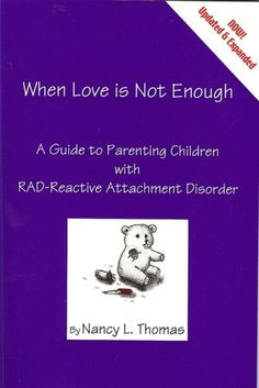 When Love is Not Enough: A Guide to Parenting Children with RAD-Reactive Attachment Disorder
