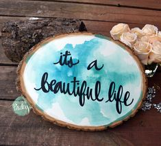 Watercolor Wood Slice Painting It's a Beautiful Life Aqua Turquoise Wall Decor Rustic Art Home Decor Gallery Wall Art Quote Art Lettering (50.00 USD) by GoldenPaisley
