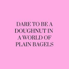 Couldn't have said it better myself. This is SO ME. Love this quote. Always be different! Plus Doughnuts are better anyway ;) Via Lightinthebox on tumblr (scheduled via http://www.tailwindapp.com?utm_source=pinterest&utm_medium=twpin&utm_content=post85137805&utm_campaign=scheduler_attribution)
