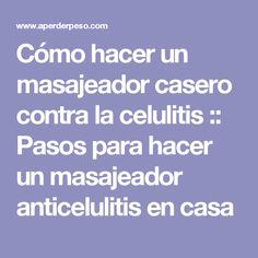 Cómo hacer un masajeador casero contra la celulitis :: Pasos para hacer un masajeador anticelulitis en casa