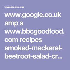 www.google.co.uk amp s www.bbcgoodfood.com recipes smoked-mackerel-beetroot-salad-creamy-horseradish-dressing%3Famp