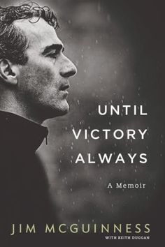 Buy Until Victory Always: A Memoir by Jim McGuinness and Read this Book on Kobo's Free Apps. Discover Kobo's Vast Collection of Ebooks and Audiobooks Today - Over 4 Million Titles! Books To Buy, New Books, Good Books, Books To Read, Biography Books, Epic Story, Free Reading, Book Club Books, Memoirs