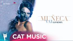 Muneca - Vai (LLP Remix) Official Video by Cat Music & Lanoy | Romania's #1…
