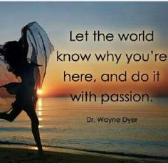 Passion!! Dr. Wayne Dyer will be missed.