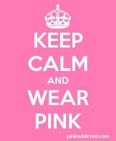 Keep calm...wear pink!    Pinned on behalf of Pink Pad, the women's health mobile app with the built-in community