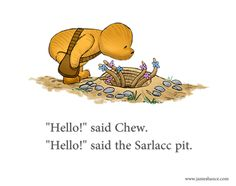Pooh Star Wars mash up.. Chew and the Sarlac pit