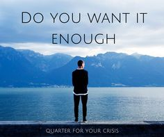 Do you want it badly enough?  #dowhatyoulove #success #happiness #startup #entrepreneur #QFYC #FearFollowers