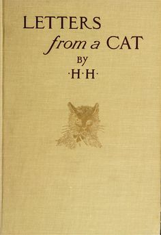 "Letters from a Cat., 1879 ~ ""Published by her mistress for the benefit of all cats and the amusement of little children by H. with seventeen illustrations by Addie Ledyard. was the alias of Helen Maria Hunt Jackson. Best Book Covers, Vintage Book Covers, Book Cover Art, Vintage Books, Book Art, Vintage Cat, Vintage Stuff, Old Books, Antique Books"