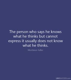 the person who says he knows what he thinks but cannot express it - Google Search