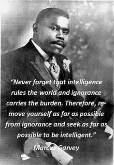 Intelligence quotes by Marcus Garvey - TOP INTELLIGENCE quotes and sayings by famous authors like Marcus Garvey : Never forget that intell - Quotes Dream, Life Quotes Love, Great Quotes, Quotes To Live By, Black Women Quotes, Black History Quotes, Black History Facts, Quotes Women, Quotable Quotes