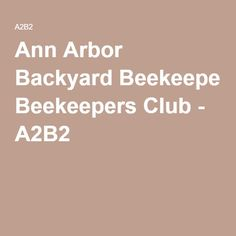 Charmant Ann Arbor Backyard Beekeepers Club   A2B2 | Honey U0026 Bees | Pinterest |  Arbors And Beekeeping