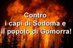 Contro i capi di Sodoma e il popolo di Gomorra! |———–> Il mondo dà del transessuale a Gesù? Del tutto normale! C'è la libertà di parola. Ci dice il mondo. Ma se noi dicia…
