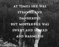 she was strange and dangerous but mostly she was sweet and scared and harmless