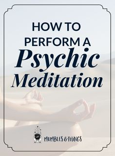 How to Perform a Psychic Meditation — Mumbles & Things Blog #witchesgonnawitch #witchcity #witchstyle #witchyways #paganwitch #witchylife #witchplease #witchygirl #ontheblognow #dailywitchcraft #magicallifestyle #psychciabilities