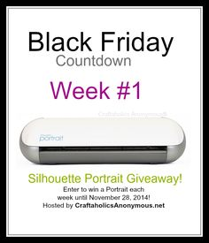 Silhouette black friday countdown. Enter to win a Silhouette Portrait each week until Black Friday! Click here: http://www.craftaholicsanonymous.net/silhouette-black-friday-countdown-giveaway