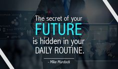 The secret of your #future is hidden in your daily routine. -Mike Murdock http://www.networkmarketingpaysmebig.com/