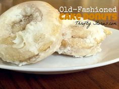 Crisp, yet soft, old-fashioned cake donuts. Yum.   www.thriftystories.com