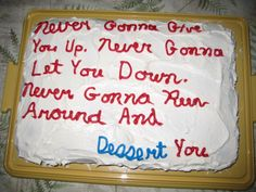 Absurdly Inappropriate Cake Inscriptions | Happy Place My favorite is, of course, the Rick Astley pun.
